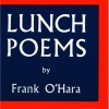 Frank O'Hara Lunch Poems